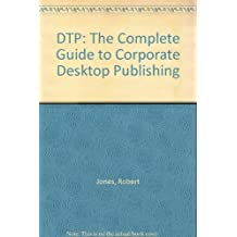 DTP: The Complete Guide to Corporate Desktop Publishing