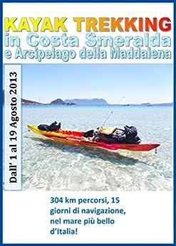 Kayak trekking in Costa Smeralda e Arcipelago della Maddalena di [Marco Garbetta]