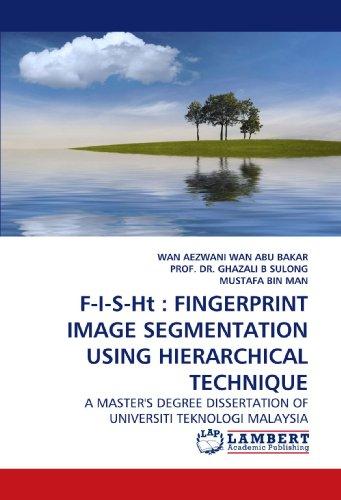 F-I-S-Ht : FINGERPRINT IMAGE SEGMENTATION USING HIERARCHICAL TECHNIQUE: : A MASTER'S DEGREE DISSERTATION OF UNIVERSITI TEKNOLOGI MALAYSIA