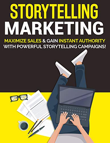 Storytelling Marketing: Maximize Sales and Gain Instant Authority with Powerful Storytelling Campaigns (English Edition)