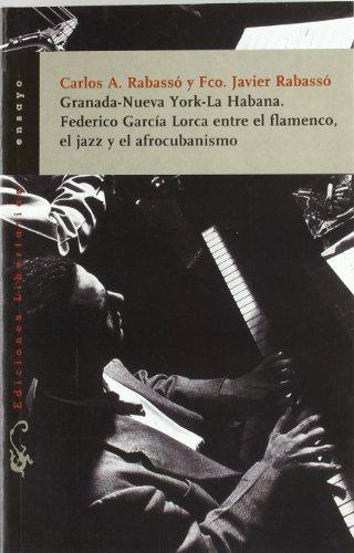 Granada-Nueva York-La Habana. Federico García Lorca entre el flamenco, el jazz y el afrocubanismo (Ensayo) por Carlos A. Rabassó