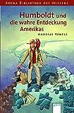 Humboldt und die wahre Entdeckung Amerikas (Arena Bibliothek des Wissens - Lebendige Biographien) - Andreas Venzke