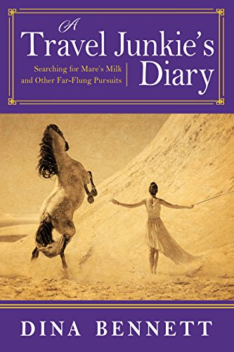 A Travel Junkie's Diary: Searching for Mare's Milk and Other Far-Flung Pursuits (English Edition)