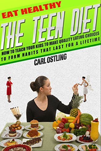 eat-healthy-the-teen-diet-how-to-teach-your-kids-to-make-quality-eating-choices-and-form-habits-that