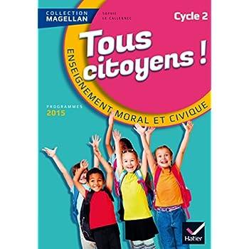 Magellan Tous Citoyens Enseignement Moral et Civique Cycle 2 éd. 2015 - Manuel de l'élève