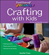 Teach Yourself VISUALLY Crafting with Kids (Teach Yourself VISUALLY Consumer)