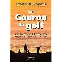 Le Gouru du golf et Autres Histoires sur le Jeu de la Vie