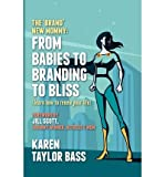 [ THE BRAND NEW MOMMY: FROM BABIES TO BRANDING TO BLISS: LEARN HOW TO RENEW YOUR LIFE ] Taylor Bass, Karen (AUTHOR ) Nov-01-2012 Paperback
