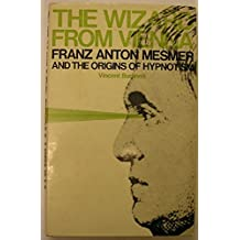 Wizard from Vienna: Franz Anton Mesmer and the Origins of Hypnotism by Vincent Buranelli (1976-07-01)