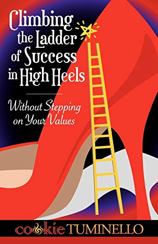 Climbing The Ladder of Success in High Heels Without Stepping on Your Values Climbing Heels