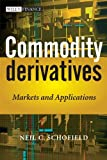Commodity Derivatives: Markets and Applications (Wiley Finance Series)
