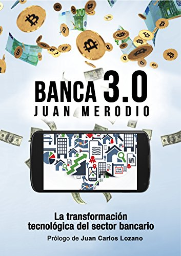 Banca 3.0: La Transformación Tecnológica del Sector Bancario por Juan Merodio