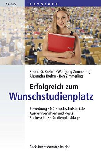 Erfolgreich zum Wunschstudienplatz: Bewerbung, hochschulstart.de, NC, Auswahlverfahren und -tests, Rechtsschutz, Studienplatzklage (dtv Beck Rechtsberater)