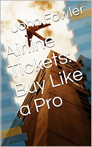 Airline Tickets: Buy Like a Pro (English Edition) (Ticket Airline)