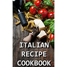Italian Recipe Cookbook -  Delicious and Healthy Italian Meals: Italian Cooking - Italian Cooking for Beginners - Italian Recipes for Everyone (Caveman Diet 4) (English Edition)