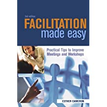 Facilitation Made Easy: Practical Tips to Improve Meetings and Workshops by Esther Cameron (2005-06-01)