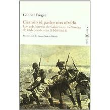 CUANDO EL PADRE NOS OLVIDA. LOS PRISIONEROS DE CABRERA EN LA GUERRA DE INDEPENDENCIA (1808-1814) (Historia (objeto Perdido))