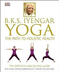 BKS Iyengar Yoga The Path to Holistic Health by BKS Iyengar (16-Jan-2014) Hardcover