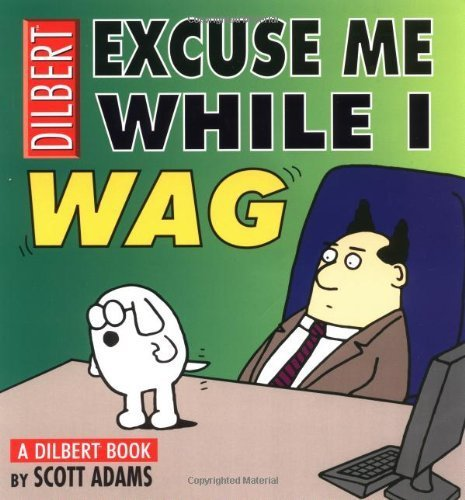 Excuse Me While I Wag: A Dilbert Book by Adams, Scott (2001) Paperback