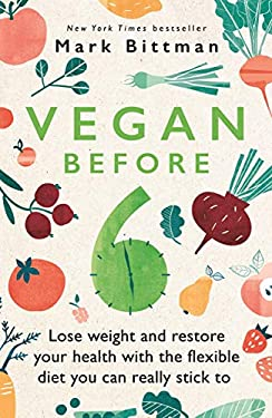 Vegan Before 6: Lose weight and restore your health with the flexible diet you can really stick to (English Edition)