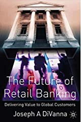 The Future of Retail Banking: Delivering Value to Global Customer by Joseph DiVanna (2004-02-01) Hardcover