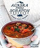 The Alaska from Scratch Cookbook: Seasonal. Scenic. Homemade - Best Reviews Guide