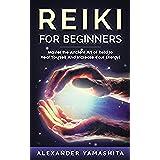 Reiki: Reiki For Beginners: Master the Ancient Art of Reiki to Heal Yourself And Increase Your Energy! (FREE GIFT inside) (Reiki, Reiki Healing, Chakras, ... Yoga, Mindfulness) (English Edition)