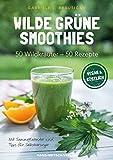 Wilde grüne Smoothies, 50Wildkräuter - 50 Rezepte, Vegan & köstlich