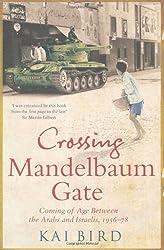 Crossing Mandelbaum Gate: Coming of Age Between the Arabs and Israelis, 1956-1978 by Kai Bird (2010-07-08)
