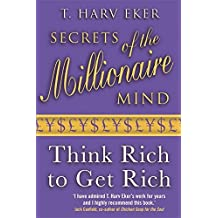 Secrets of the Millionaire Mind: Think Rich to Get Rich! by T. Harv Eker (2007-08-01)