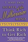 secrets of the millionaire mind think rich to get rich by t harv eker 2007 08 01