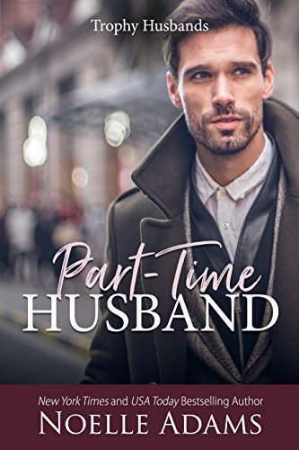 Part-Time Husband (Trophy Husbands Book 1) by [Adams, Noelle]