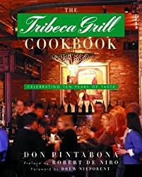 The Tribeca Grill Cookbook: Celebrating Ten Years of Taste by Don Pintabona (2000-10-31)