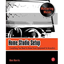 Home Studio Setup: Everything You Need to Know from Equipment to Acoustics (Mastering Music)
