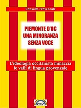 Piemonte d'oc una minoranza senza voce: L'ideologia occitanista minaccia le valli di lingua provenzale di [Consulta Provenzale]