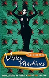 Vision Machines: Cinema, Literature and Sexuality in Spain and Cuba, 1983-1993 (Critical Studies in Latin American & Iberian Culture)