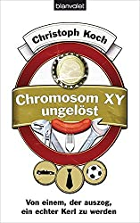 Chromosom XY ungelöst: Von einem, der auszog, ein echter Kerl zu werden
