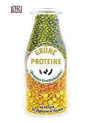 Grüne Proteine: Die besten Eiweißlieferanten. 66 Rezepte für Vegetarier & Veganer