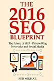 The 2016 SEO Blueprint: The future of SEO - Private Blog Networks and Social Media (English Edition)
