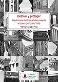 Destruir y proteger. El patrimonio histórico artístico durante la guerra civil ( (Historia)