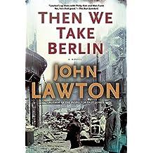 Then We Take Berlin by John Lawton (2014-11-11)