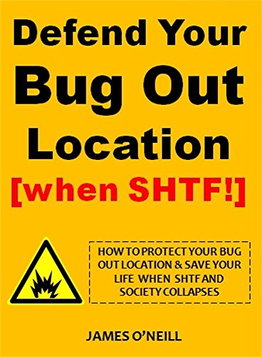 Defend Your Bug Out Location [when SHTF!]: How To Protect Your Bug Out Location & Save Your Life  When  Shtf And  Society Collapses (English Edition)