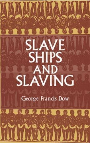 Slave Ships and Slaving (African American) by George Francis Dow (2011-11-02)
