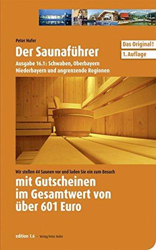 Saunaführer Region 16: Schwaben, Oberbayern, Niederbayern und angrenzende Regionen: Saunaführer mit Gutscheinen. Wir stellen 44 Saunen vor und laden ... ein. Gültigkeit der Gutscheine bis 01.11.2012