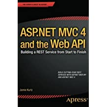 ASP.NET MVC 4 and the Web API: Building a REST Service from Start to Finish by Jamie Kurtz (2013-01-31)