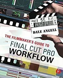 The Filmmaker's Guide to Final Cut Pro Workflow by Dale Angell (2007-10-30)