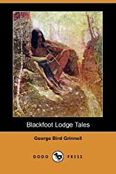 Blackfoot Lodge Tales (Dodo Press) by George Bird Grinnell (2008-02-22)