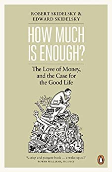 How Much is Enough?: Money and the Good Life von [Skidelsky, Edward, Skidelsky, Robert]