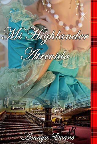 Mi highlander atrevido, - Sangre escocesa 01 / A la caza de un noble 07 - Amaya Evans 51dUUw3VtJL