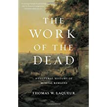 The Work of the Dead – A Cultural History of Mortal Remains